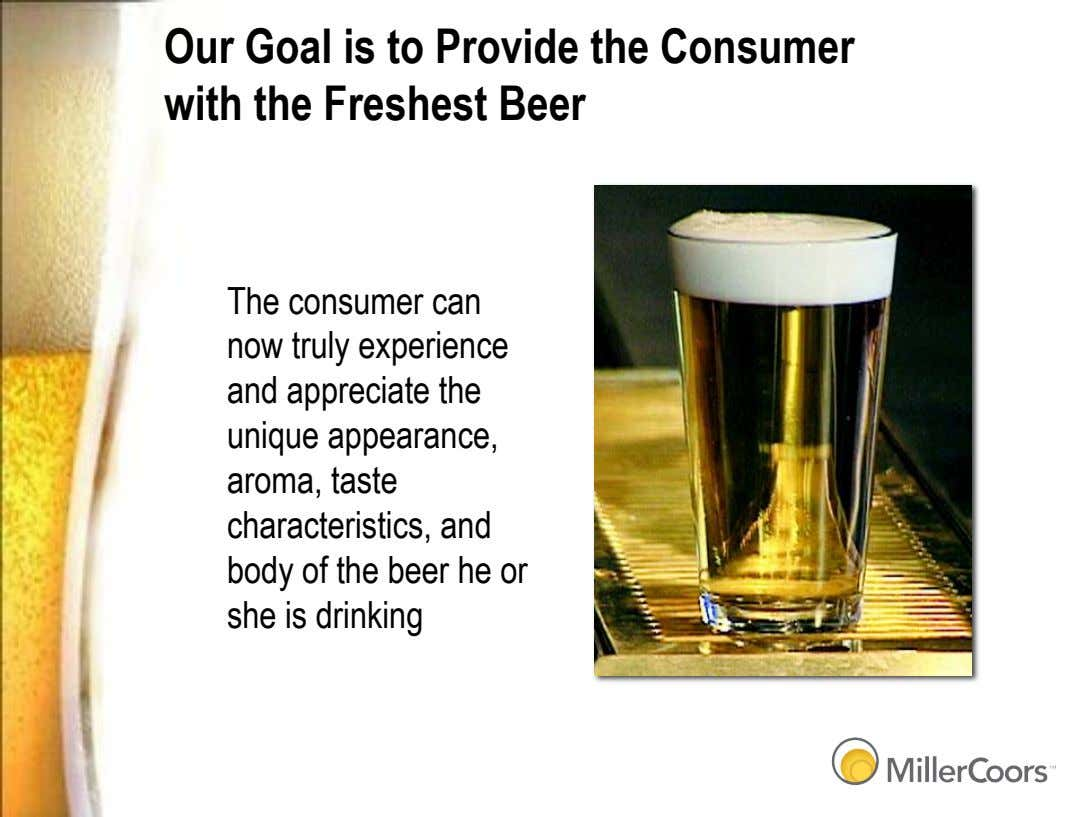 Our Goal is to Provide the Consumer with the Freshest Beer The consumer can now