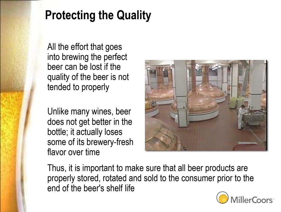 Protecting the Quality All the effort that goes into brewing the perfect beer can be