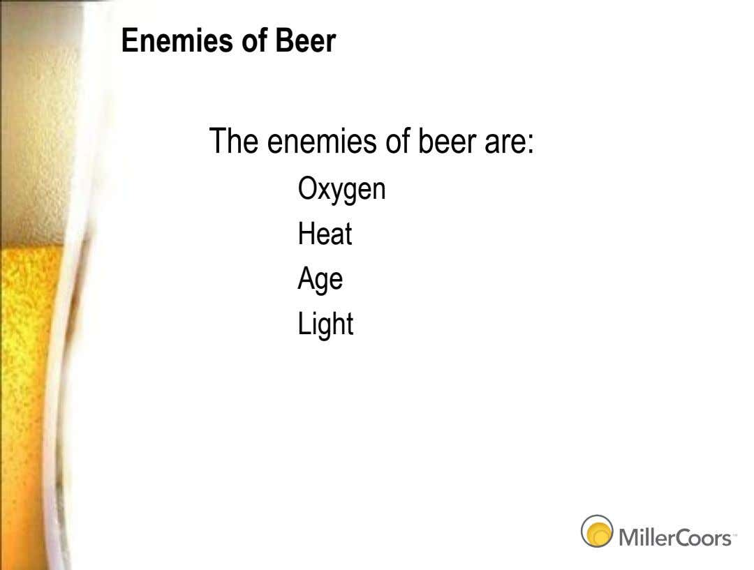 Enemies of Beer The enemies of beer are: Oxygen Heat Age Light