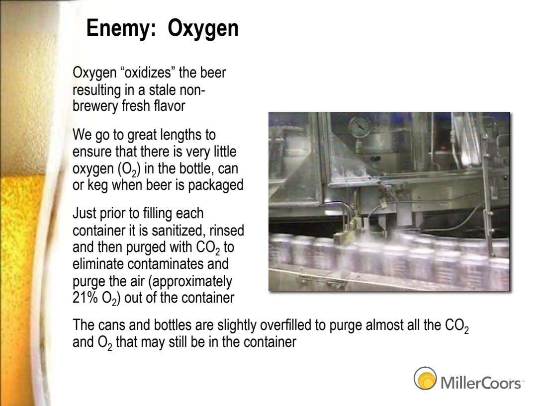 "Enemy: Oxygen Oxygen ""oxidizes"" the beer resulting in a stale non- brewery fresh flavor We"