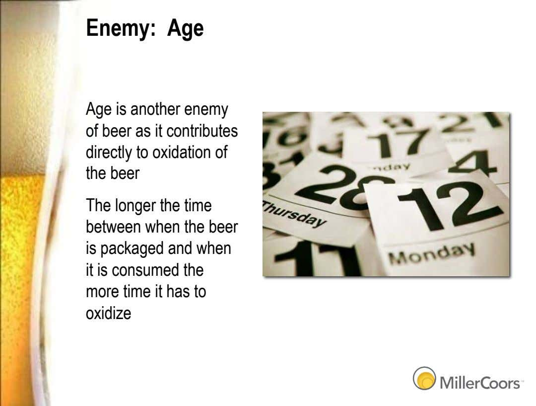 Enemy: Age Age is another enemy of beer as it contributes directly to oxidation of