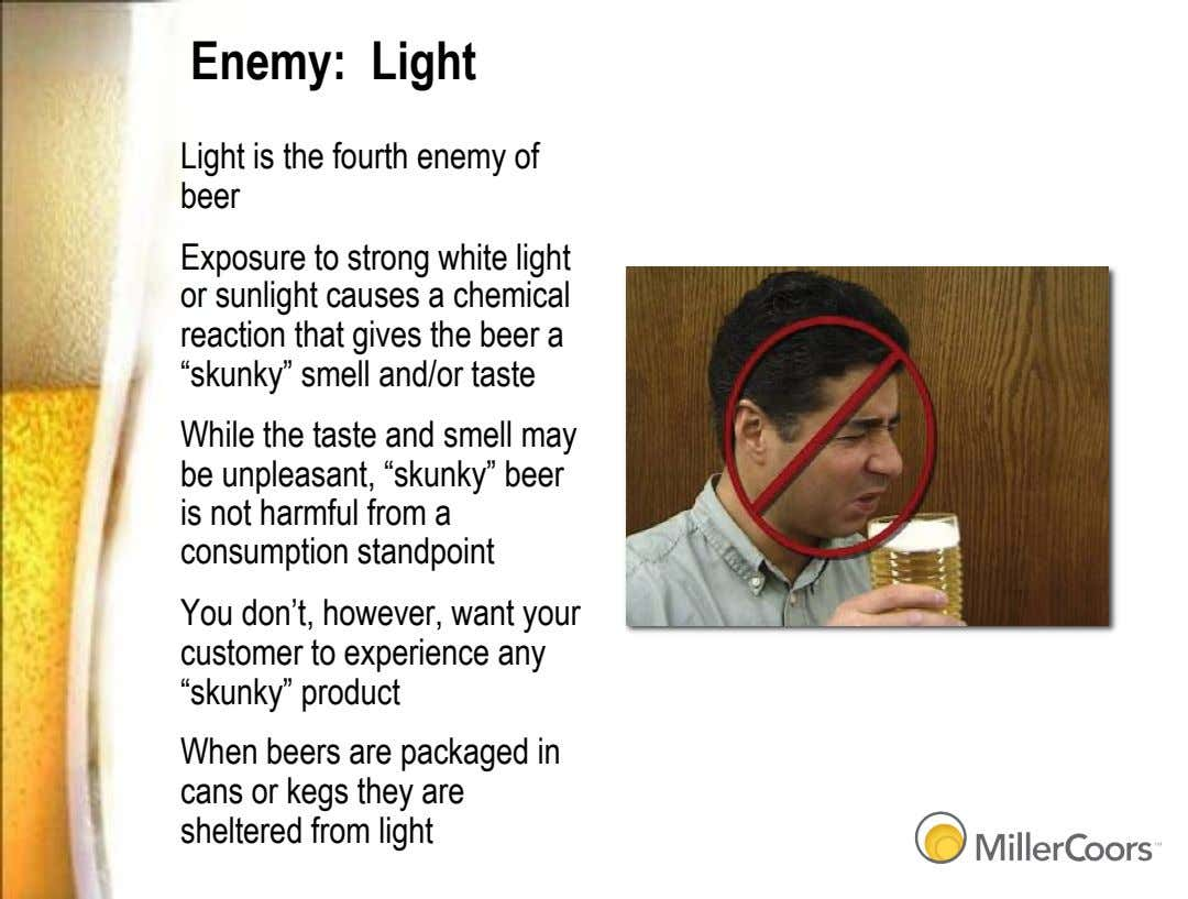Enemy: Light Light is the fourth enemy of beer Exposure to strong white light or