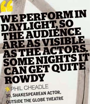 WE PERFORM IN THE DAYLIGHT, AUDIENCE SO ARE AS VISIBLE AS THE ACTORS. SOME NIGHTS