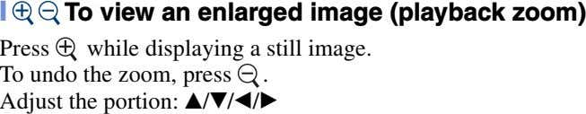 [ To view an enlarged image (playback zoom) Press while displaying a still image. .