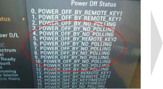 "'In-Start Mode' Key 2.Enter 'Power Off Status' <Repiar method> 1.If there are ""POWER_OFF_BY_NO_"