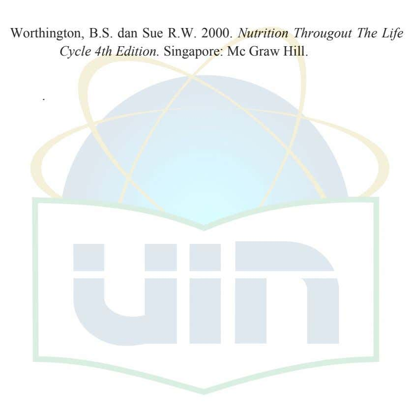Worthington, B.S. dan Sue R.W. 2000. Nutrition Througout The Life Cycle 4th Edition. Singapore: Mc