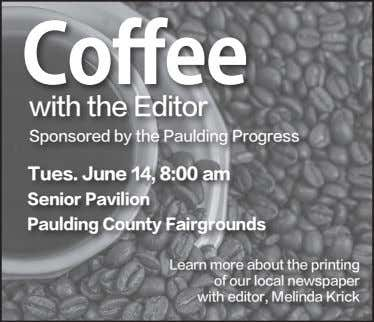 Coffee with the Editor Sponsored by the Paulding Progress Tues. June 14, 8:00 am Senior
