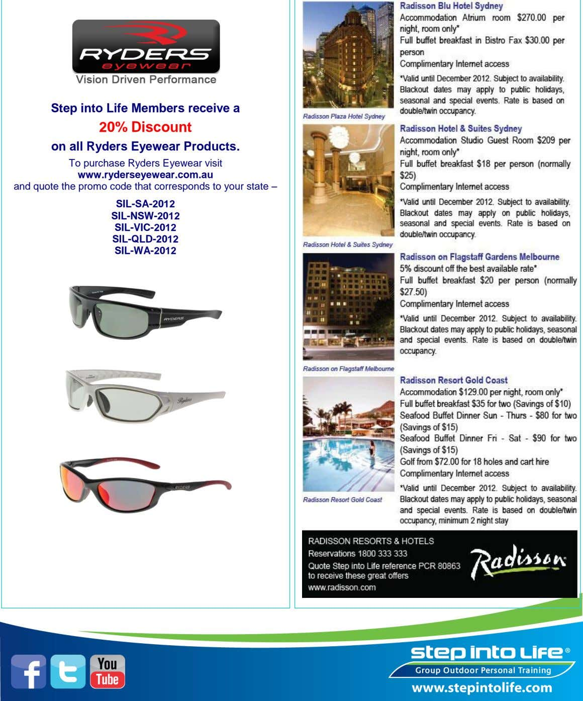 Step into Life Members receive a 20% Discount on all Ryders Eyewear Products. To purchase