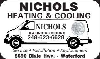 NICHOLS HEATING & COOLING NICHOLS HEATING & COOLING 248-623-6628 Service • Installation • Replacement