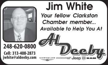 Jim White Your fellow Clarkston Chamber member Available to Help You At 248-620-0800 Cell: 313-408-2873