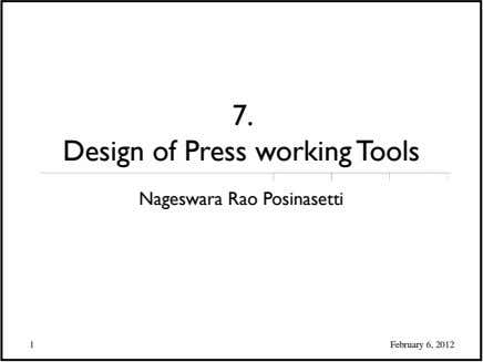 7. Design of Press working Tools Nageswara Rao Posinasetti 1 February 6, 2012