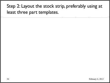 Step 2: Layout the stock strip, preferably using at least three part templates. 36 February 6,