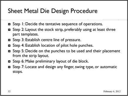 Sheet Metal Die Design Procedure  Step 1: Decide the tentative sequence of operations.  Step