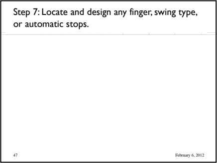Step 7: Locate and design any finger, swing type, or automatic stops. 47 February 6, 2012