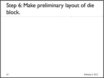 Step 6: Make preliminary layout of die block. 45 February 6, 2012