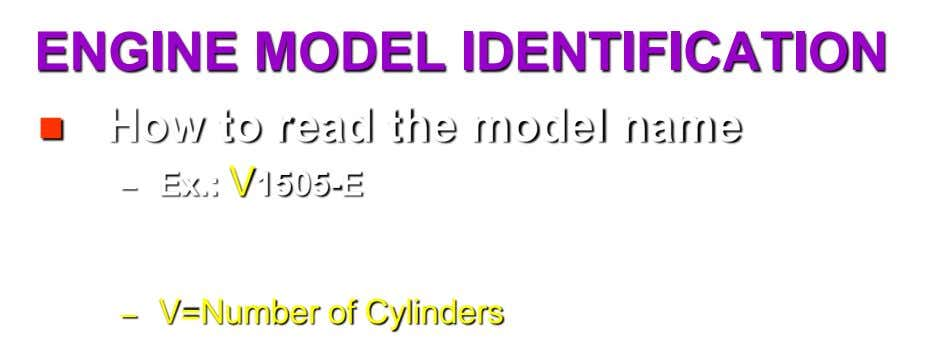 ENGINE MODEL IDENTIFICATION  How to read the model name – Ex.: V1505-E – V=Number of