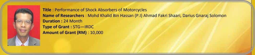 Title : Performance of Shock Absorbers of Motorcycles Name of Researchers : Mohd Khalid Bin