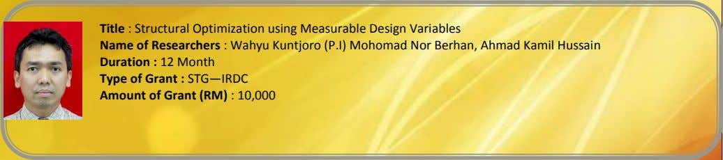 Title : Structural Optimization using Measurable Design Variables Name of Researchers : Wahyu Kuntjoro (P.I)