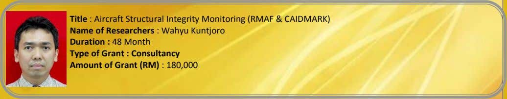 Title : Aircraft Structural Integrity Monitoring (RMAF & CAIDMARK) Name of Researchers : Wahyu Kuntjoro