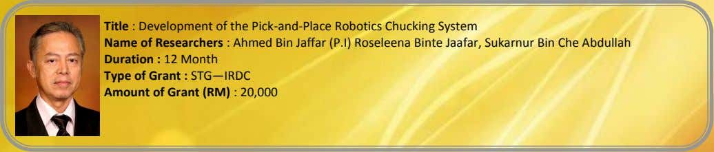 Title : Development of the Pick-and-Place Robotics Chucking System Name of Researchers : Ahmed Bin