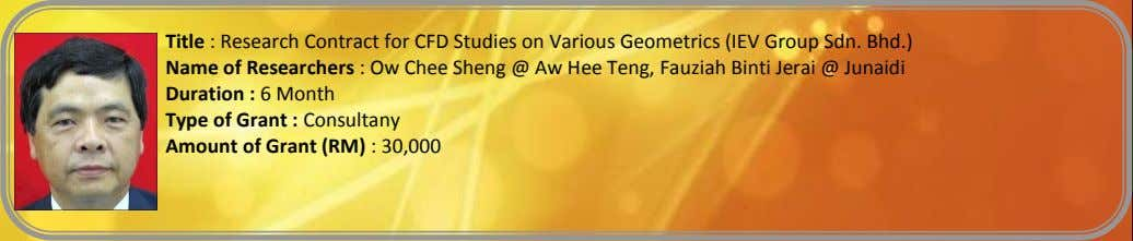 Title : Research Contract for CFD Studies on Various Geometrics (IEV Group Sdn. Bhd.) Name
