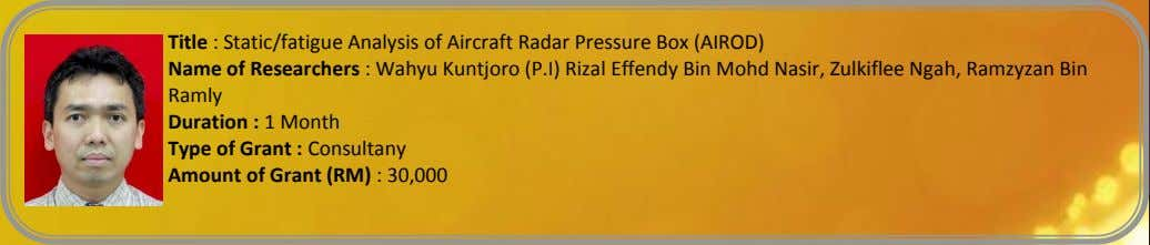 Title : Static/fatigue Analysis of Aircraft Radar Pressure Box (AIROD) Name of Researchers : Wahyu