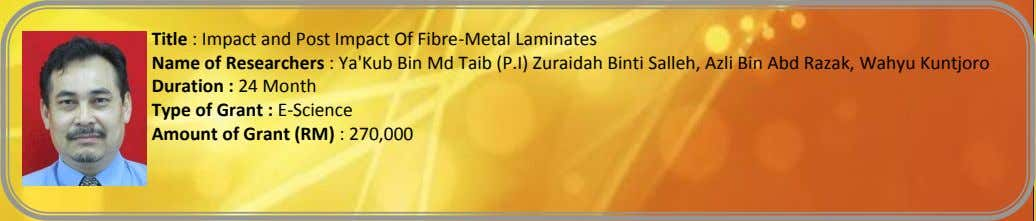 Title : Impact and Post Impact Of Fibre-Metal Laminates Name of Researchers : Ya'Kub Bin