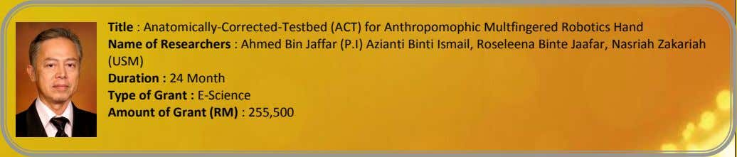 Title : Anatomically-Corrected-Testbed (ACT) for Anthropomophic Multfingered Robotics Hand Name of Researchers : Ahmed
