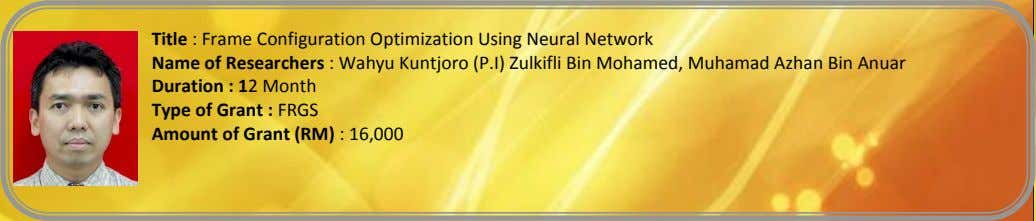 Title : Frame Configuration Optimization Using Neural Network Name of Researchers : Wahyu Kuntjoro (P.I)