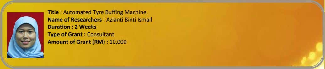 Title : Automated Tyre Buffing Machine Name of Researchers : Azianti Binti Ismail Duration :