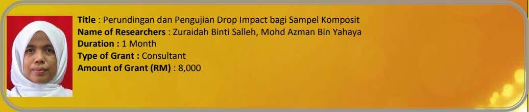 Title : Perundingan dan Pengujian Drop Impact bagi Sampel Komposit Name of Researchers : Zuraidah