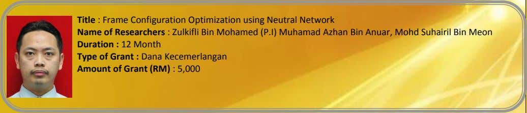 Title : Frame Configuration Optimization using Neutral Network Name of Researchers : Zulkifli Bin Mohamed