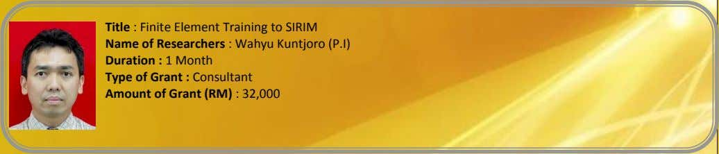 Title : Finite Element Training to SIRIM Name of Researchers : Wahyu Kuntjoro (P.I) Duration