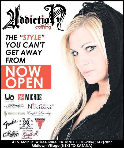"A ddictioN CLOTHING THE ""STYLE"" YOU CAN'T GET AWAY FROM NOW OPEN 41 S. Main"