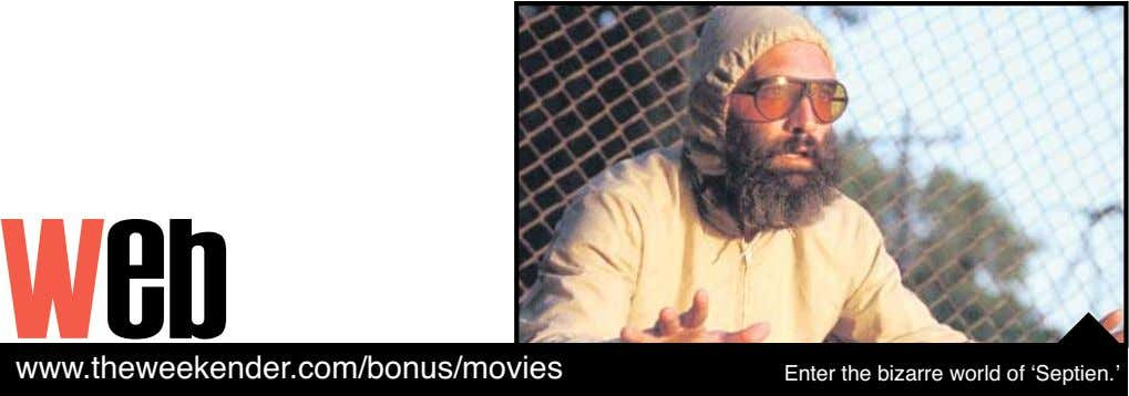 web www.theweekender.com/bonus/movies Enter the bizarre world of 'Septien.'