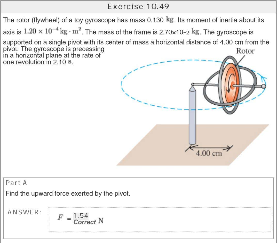 Exercise 10.49 The rotor (flywheel) of a toy gyroscope has mass 0.130 . Its moment