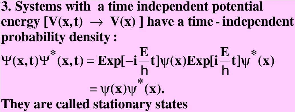 3. Systems with a time independent potential energy [V(x,t) → V(x) ] have a time