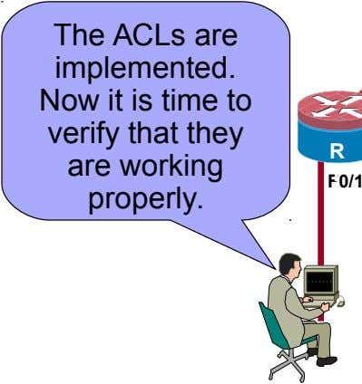 The ACLs are implemented. Now it is time to verify that they are working properly. R