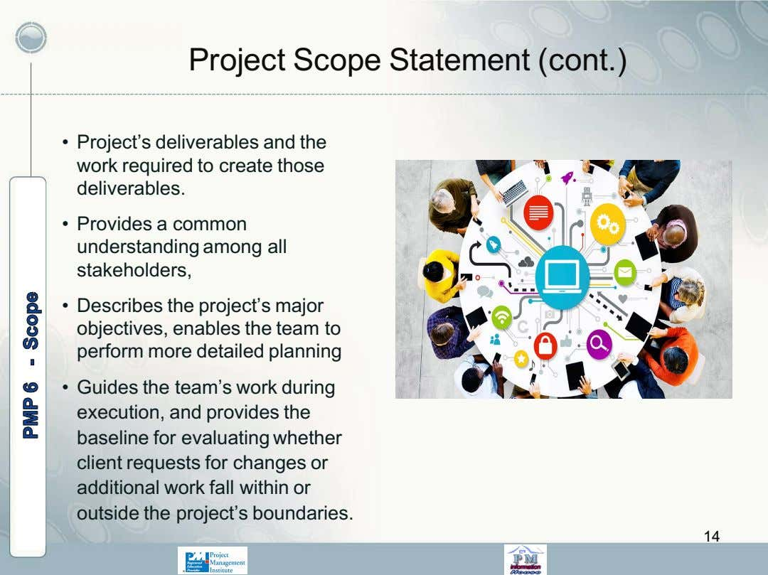 Project Scope Statement (cont.) • Project's deliverables and the work required to create those deliverables.