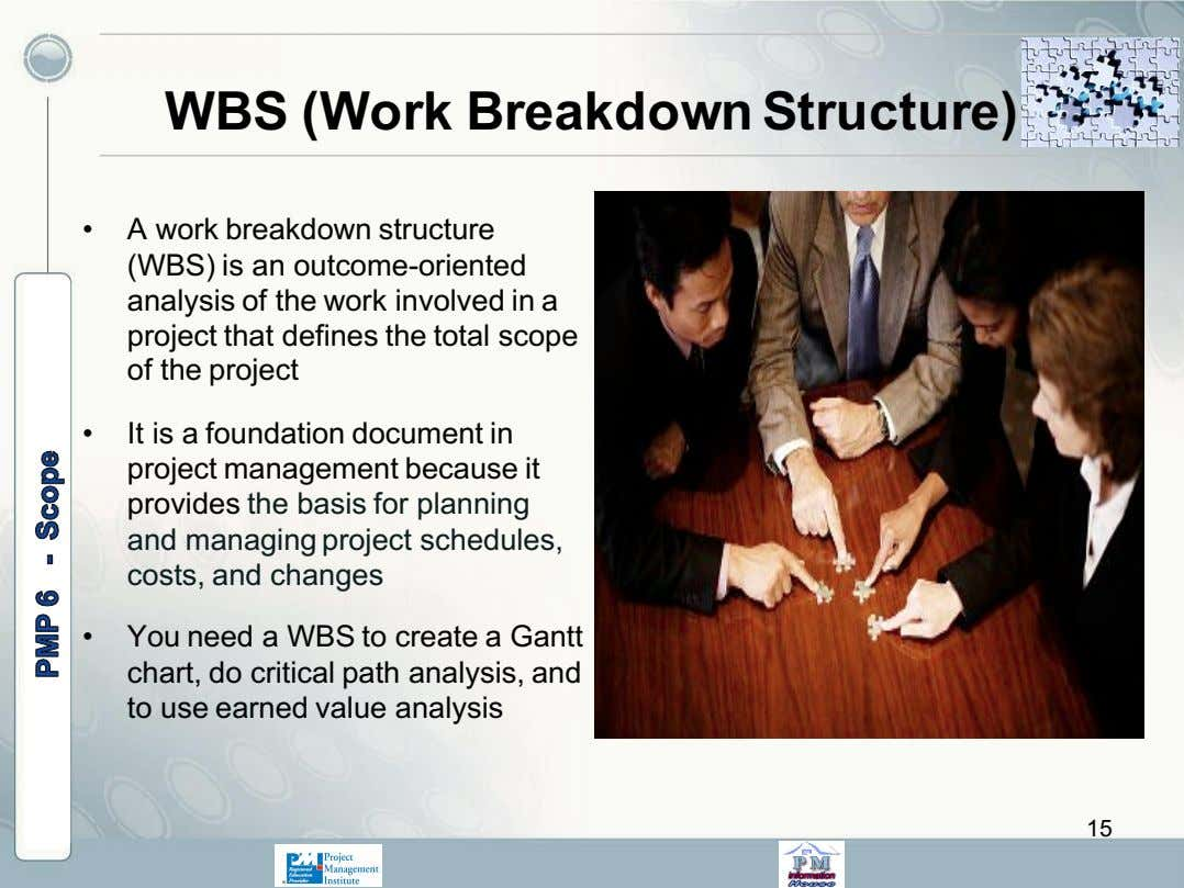 WBS (Work Breakdown Structure) • A work breakdown structure (WBS) is an outcome-oriented analysis of