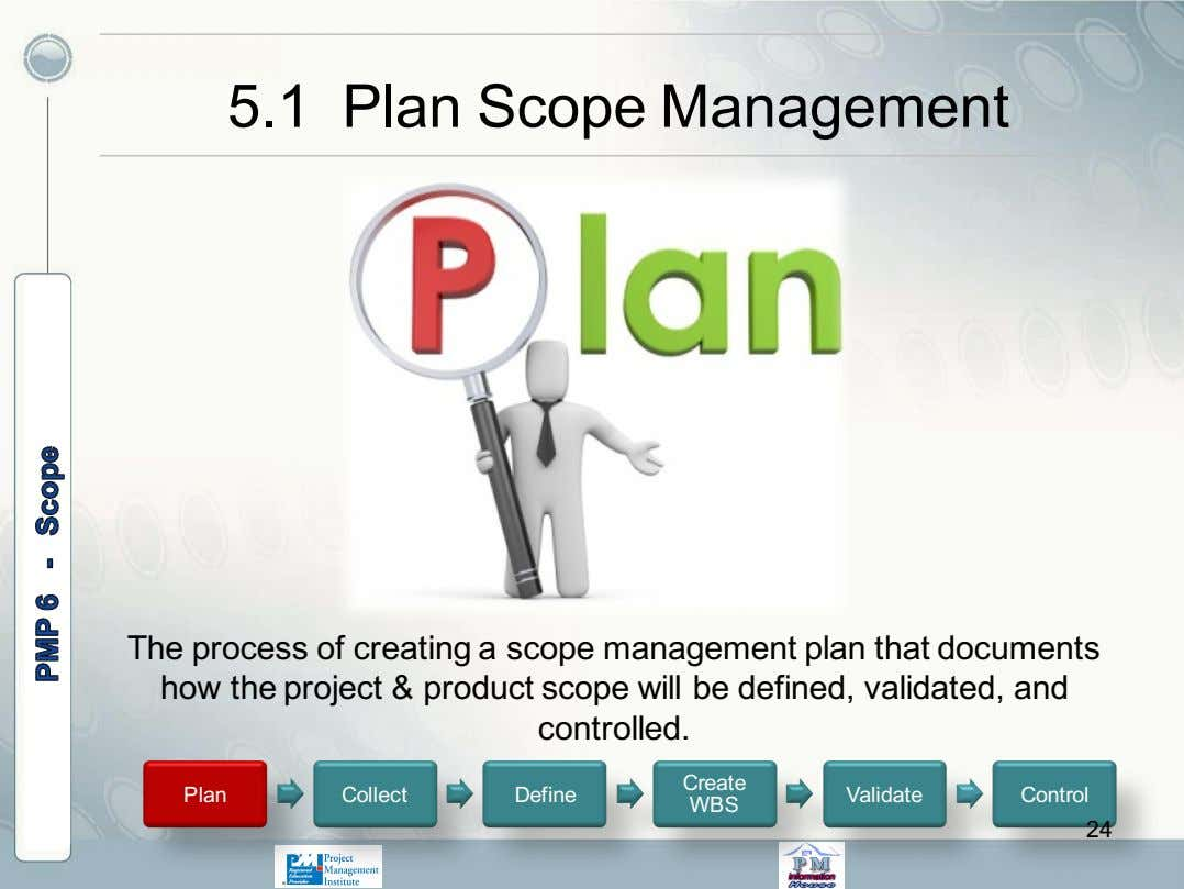 5.1 Plan Scope Management The process of creating a scope management plan that documents how