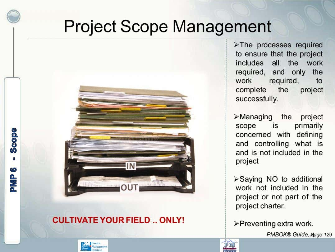 Project Scope Management Ø The processes required to ensure that the project includes all the