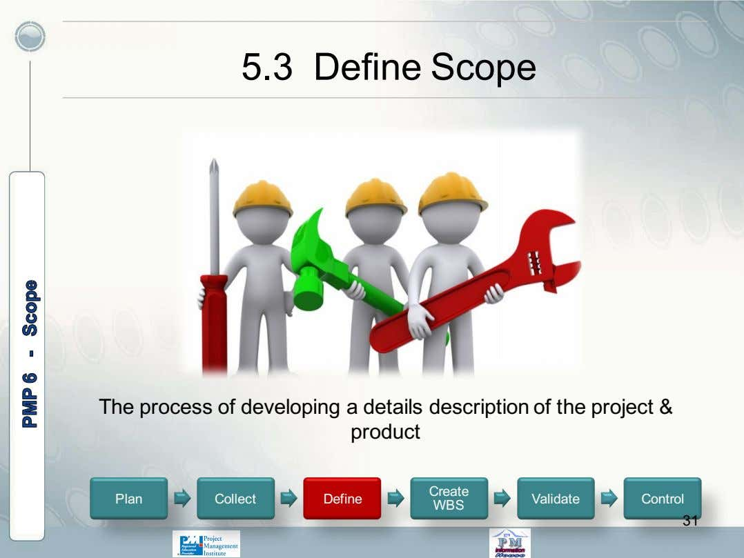 5.3 Define Scope The process of developing a details description of the project & product