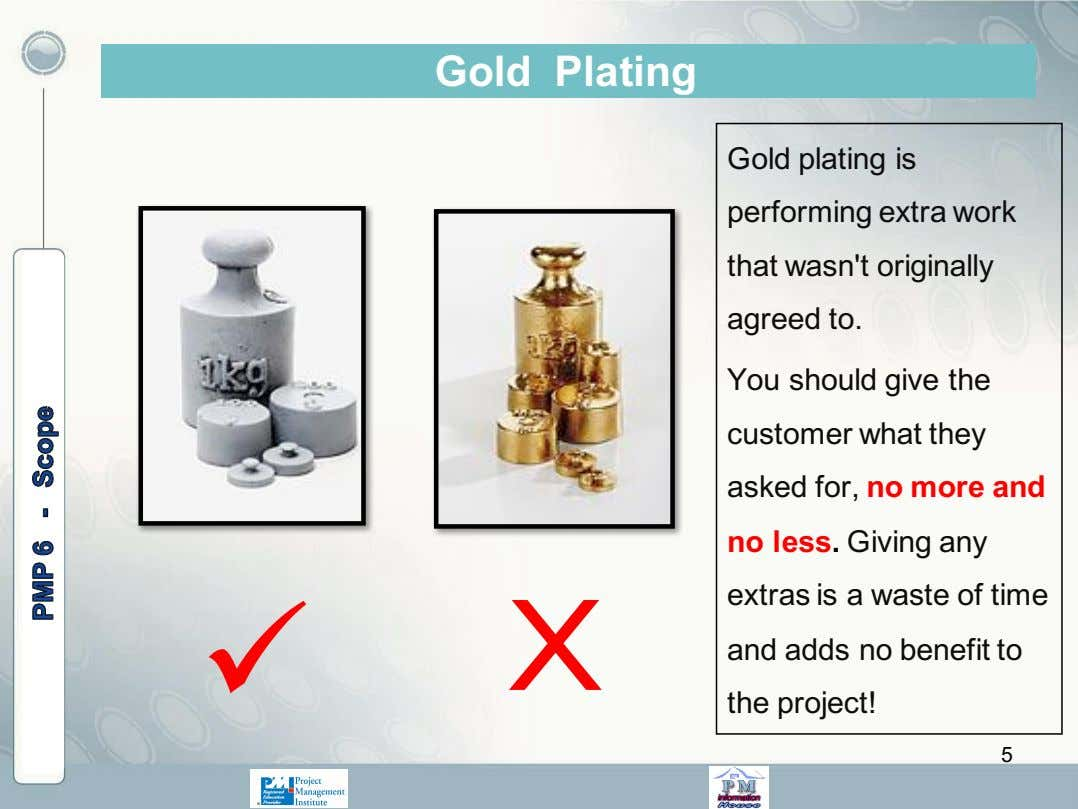 Gold Plating Gold plating is performing extra work that wasn't originally agreed to. ü X