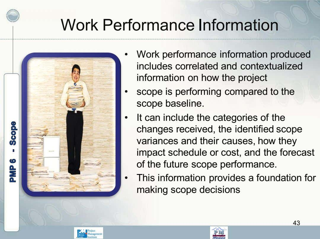 Work Performance Information • Work performance information produced includes correlated and contextualized