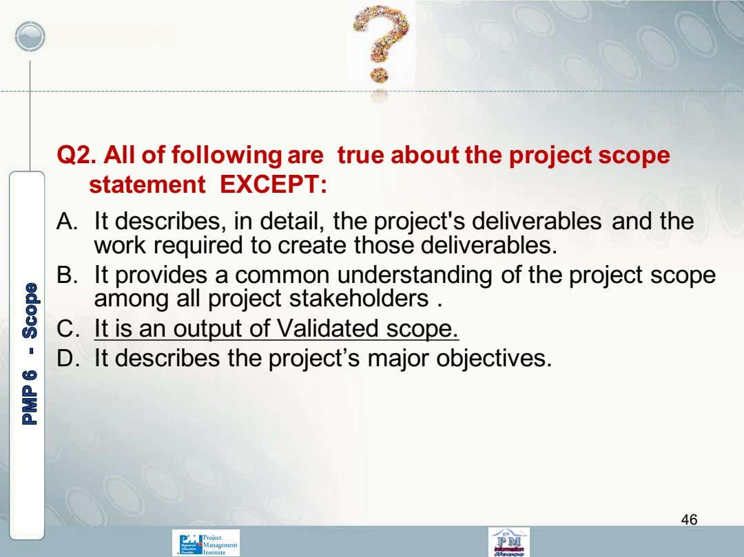 Q2. All of following are true about the project scope statement EXCEPT: A. It describes,