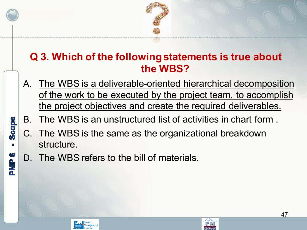 Q 3. Which of the following statements is true about the WBS? A. The WBS