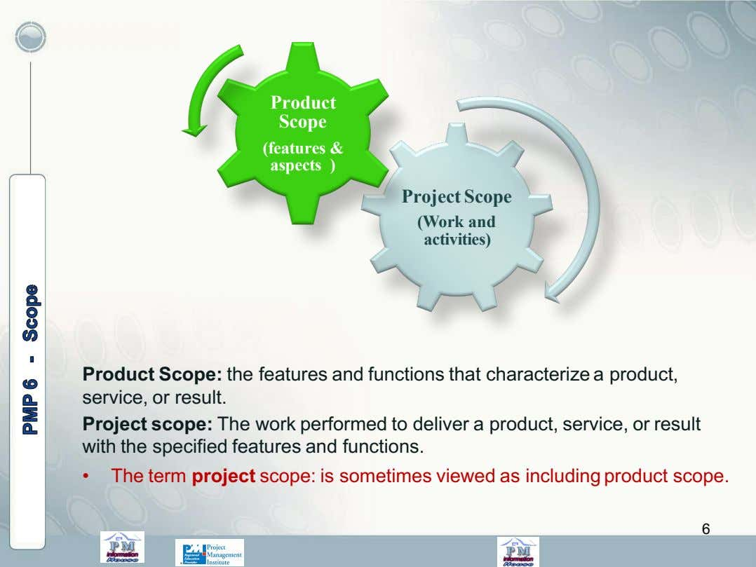 Product Scope (features & aspects ) Project Scope (Work and activities) Product Scope: the features
