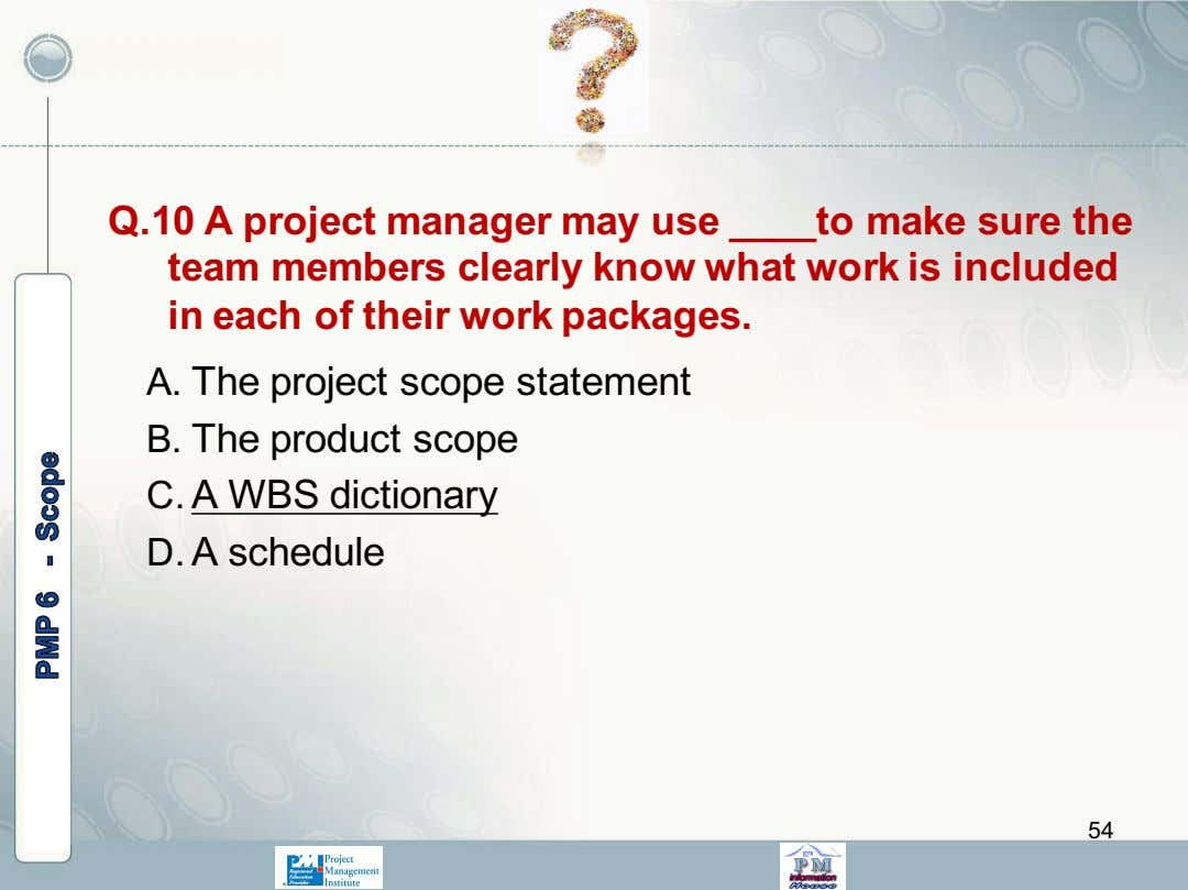 Q.10 A project manager may use to make sure the team members clearly know what