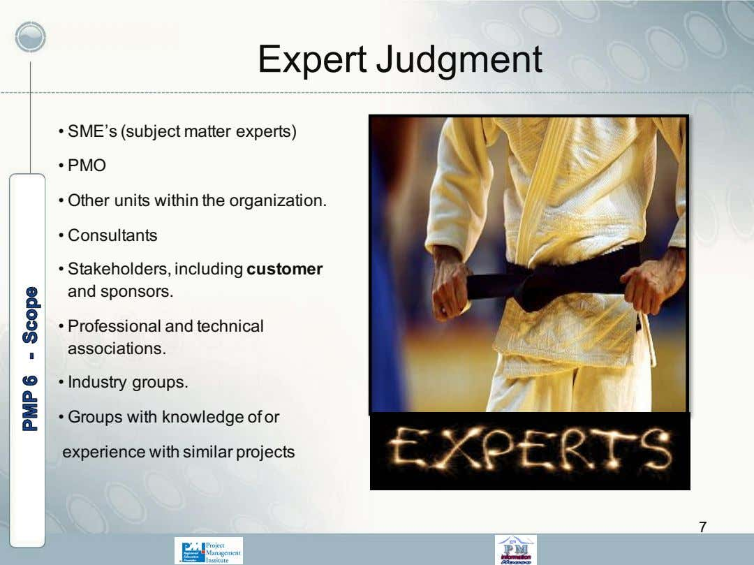 Expert Judgment • SME's (subject matter experts) • PMO • Other units within the organization.